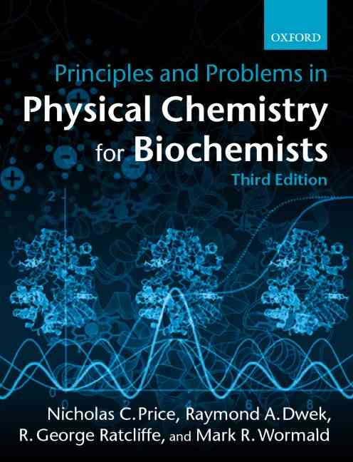 Principles and Problems in Physical Chemistry for Biochemists By Price, Nicholas C./ Dwek, Raymond A./ Wormald, Mark/ Ratcliffe, R. George